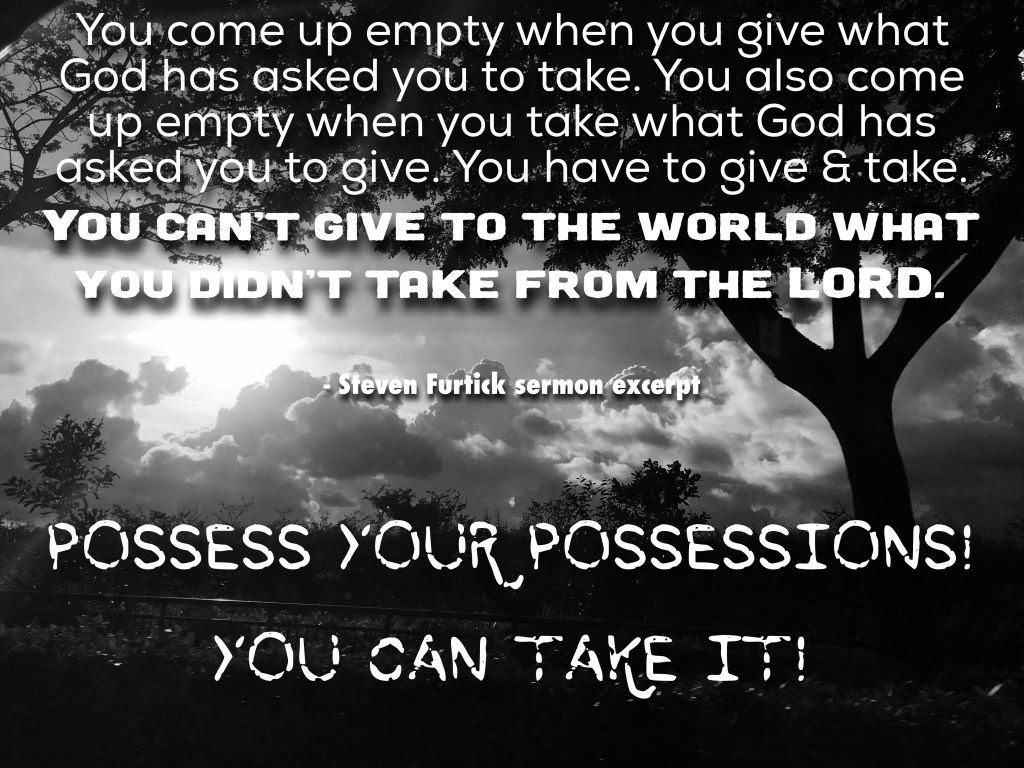 You can take it! Possess your possessions!